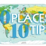 My Top 10 Tips for these 10 Places in the World